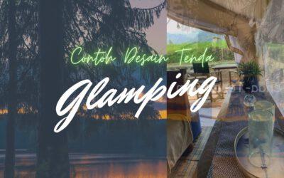 Contoh Desain Tenda Glamping Beserta Layout dan Foto-Foto
